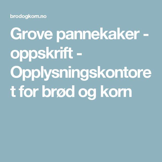 Grove pannekaker - oppskrift - Opplysningskontoret for brød og korn