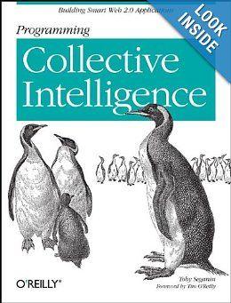 Programming Collective Intelligence: Building Smart Web 2.0 Applications: Toby Segaran: 9780596529321: Amazon.com: Books