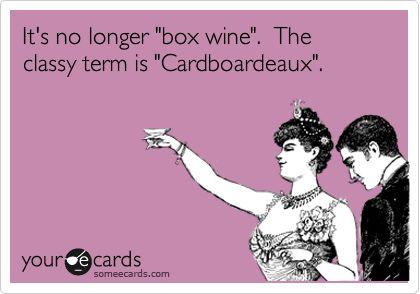 Funny Friendship Ecard: It's no longer 'box wine'. The classy term is 'Cardboardeaux'.