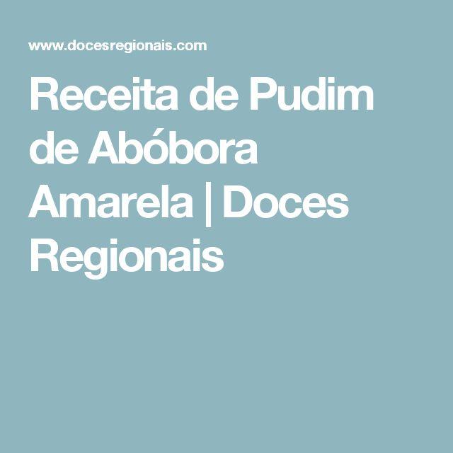 Receita de Pudim de Abóbora Amarela   Doces Regionais