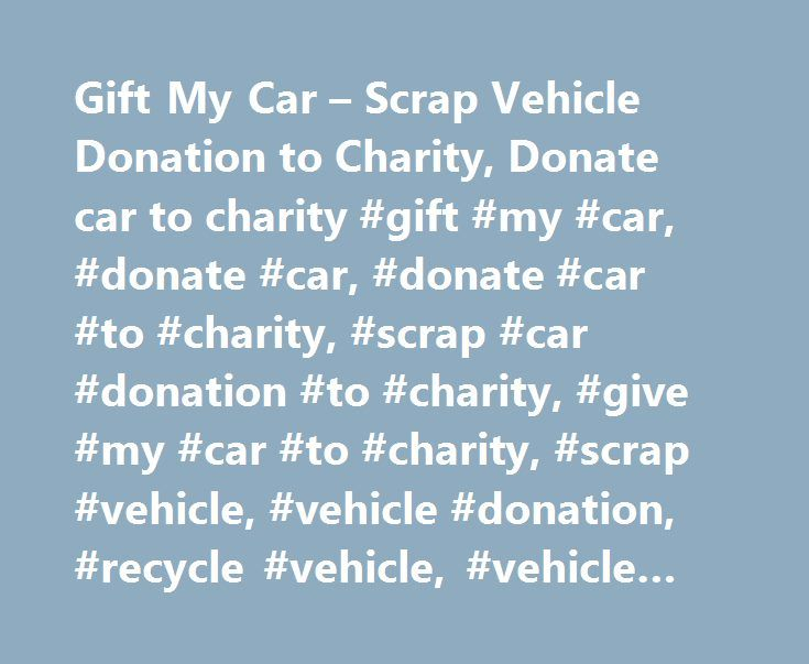 Gift My Car – Scrap Vehicle Donation to Charity, Donate car to charity #gift #my #car, #donate #car, #donate #car #to #charity, #scrap #car #donation #to #charity, #give #my #car #to #charity, #scrap #vehicle, #vehicle #donation, #recycle #vehicle, #vehicle #recycling # http://uganda.remmont.com/gift-my-car-scrap-vehicle-donation-to-charity-donate-car-to-charity-gift-my-car-donate-car-donate-car-to-charity-scrap-car-donation-to-charity-give-my-car-to-charity-scrap/  # Telephone: 0300 365…