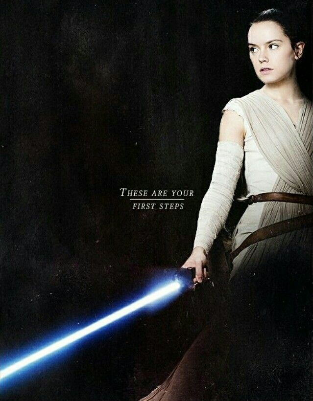 """""""Rey ... these are your first steps."""" - Star Wars Episode VII: The Force Awakens"""