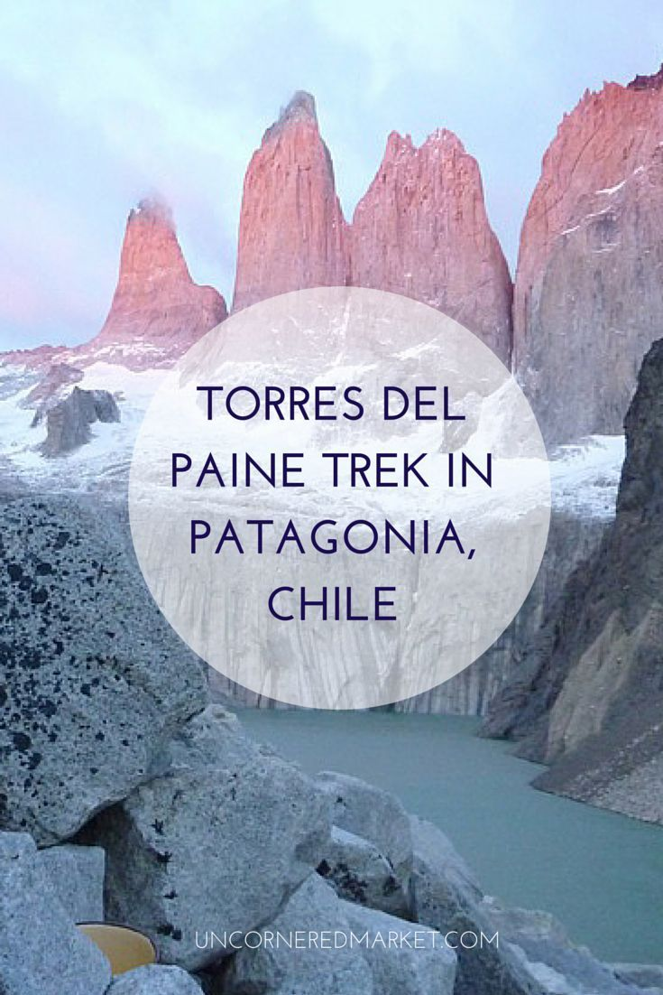 Trekking and camping in Torres del Paine National Park in Patagonia, Chile - what to expect, what might surprise you, and a few other life lessons.