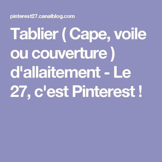 Tablier ( Cape, voile ou couverture ) d'allaitement - Le 27, c'est Pinterest !