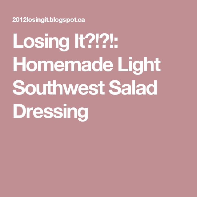 Losing It?!?!: Homemade Light Southwest Salad Dressing