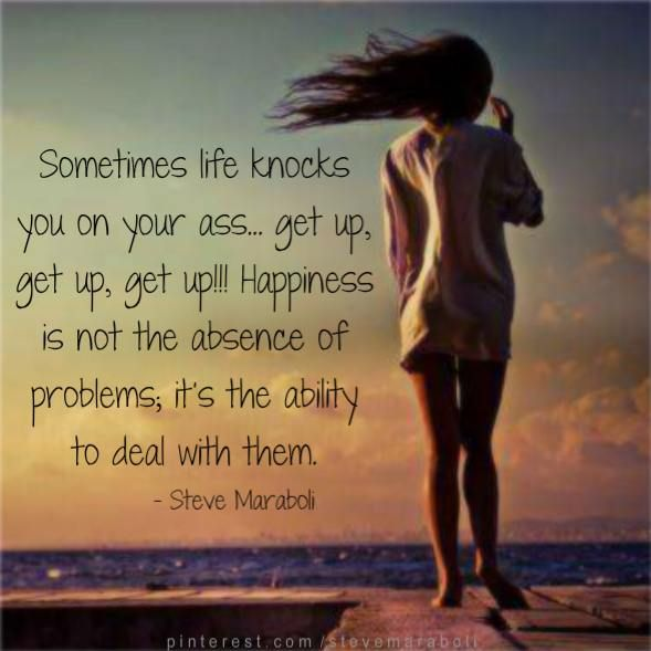 "Inspirational Quotes On Life: ""Sometimes Life Knocks You On Your Ass... Get Up, Get Up"