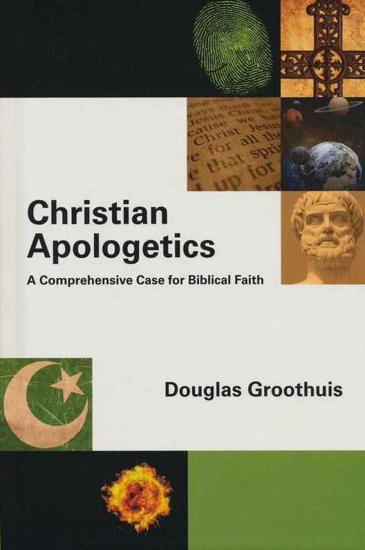 Christian Apologetics: A Comprehensive Case for Biblical Faith ~ Douglas Groothuis: Christian Apologet