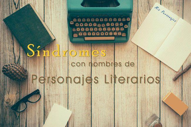 Síndromes con nombres de personajes literarios. #personajes #síndrome #síntomas #signos #características #creatividad #imaginación #escritores #novela #teatro #cuentodehada #cultura #literatura #México #Argentina #InicioCreativo