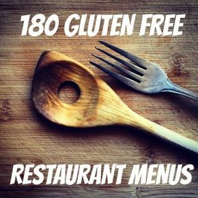 """""""180+ Gluten Free Restaurant Menus You Need to Know"""" -- This list started with less than half this number and the compiler is great about responding to suggestions in the comments. Revisit often and also check the comments in the original list here: http://glutenfreeguidehq.com/68-essential-gluten-free-restaurant-menus-you-need-to-know/"""