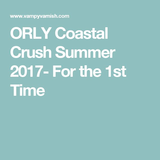 ORLY Coastal Crush Summer 2017- For the 1st Time