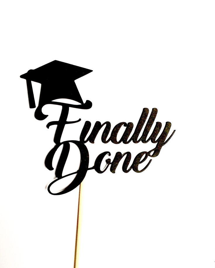 Graduation Cake Topper, Finally Done, Party Decorations, Congrats Grad, Class of 2019, High School Grad, College Grad, Dessert Table Decor