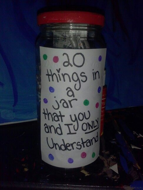 Grab a glass jar and write twenty things u and your best friend only understand inside for a gift.:
