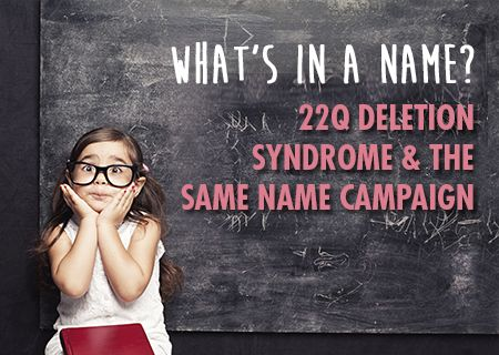 Have you ever heard of DiGeorge syndrome? How about Velocardiofacial syndrome? 22q deletion syndrome? Maybe your answer is yes, but it would not be surprising for the answer to these questions to be no. That is part of the problem. One in every 2,000 to 4,000 children born have 22q11.2 deletio