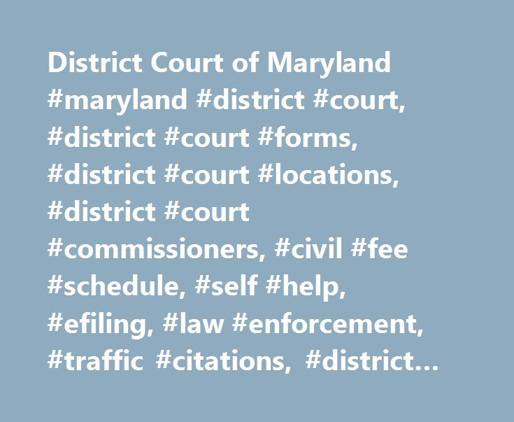 District Court of Maryland #maryland #district #court, #district #court #forms, #district #court #locations, #district #court #commissioners, #civil #fee #schedule, #self #help, #efiling, #law #enforcement, #traffic #citations, #district #court #records http://zambia.remmont.com/district-court-of-maryland-maryland-district-court-district-court-forms-district-court-locations-district-court-commissioners-civil-fee-schedule-self-help-efiling-law-enforc/  # Maryland Courts Welcome What cases are…