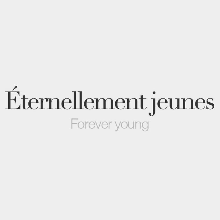 Éternellement jeunes (plural) | Forever young | /e.tɛʁ.nɛl.