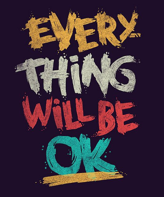 Everything will by okay.