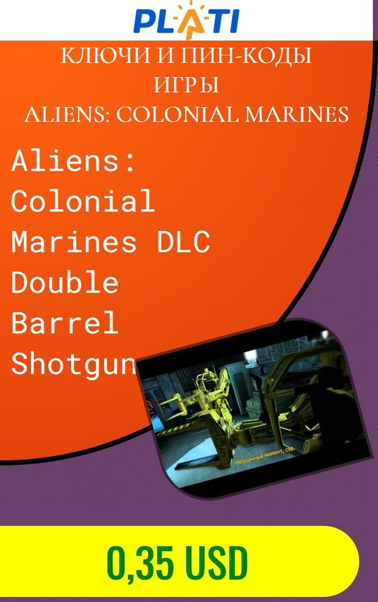 Aliens: Colonial Marines DLC Double Barrel Shotgun Ключи и пин-коды Игры Aliens: Colonial Marines