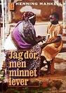 Jag dör, men minnet lever. En personlig betraktelse om AIDS.    Beskrivning:   Om aidsepidemin i Afrika o bruket o betydelsen av s.k. minnesböcker, en bok där den döende föräldern bl.a. kan skriva om släkten o ge råd av olika slag till sina barn som snart står ensamma i livet. Utgiven i samarbete med bistånds- o fadderorganisationer.    Författare      av Henning Mankell