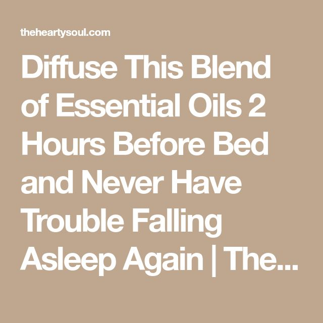 Diffuse This Blend of Essential Oils 2 Hours Before Bed and Never Have Trouble Falling Asleep Again | The Hearty Soul