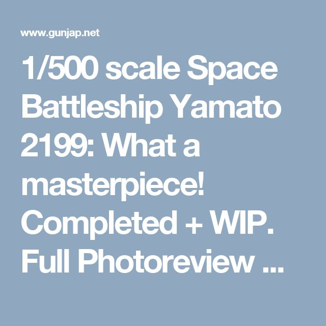 1/500 scale Space Battleship Yamato 2199: What a masterpiece! Completed + WIP. Full Photoreview No.41 Big or Wallpaper Size Images, Info | GUNJAP