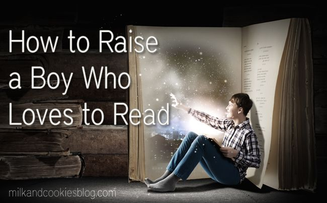 How to Raise a Boy Who Loves to Read-fantasitc article with great ideas and book ideas.