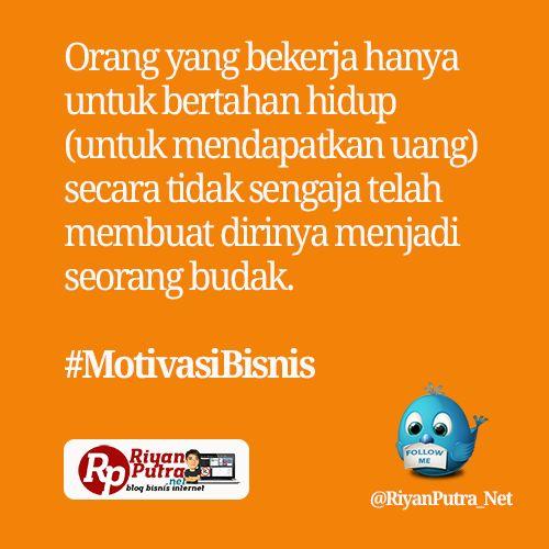Orang yang bekerja hanya untuk bertahan hidup (untuk mendapatkan uang) secara tidak sengaja telah membuat dirinya menjadi seorang budak. #MotivasiBisnis