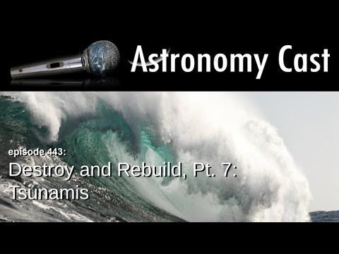 Ep. 443: Destroy and Rebuild Pt. 7: Tsunamis | Astronomy Cast