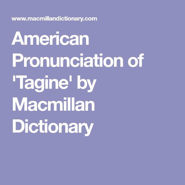 American Pronunciation of 'Tagine' by Macmillan Dictionary