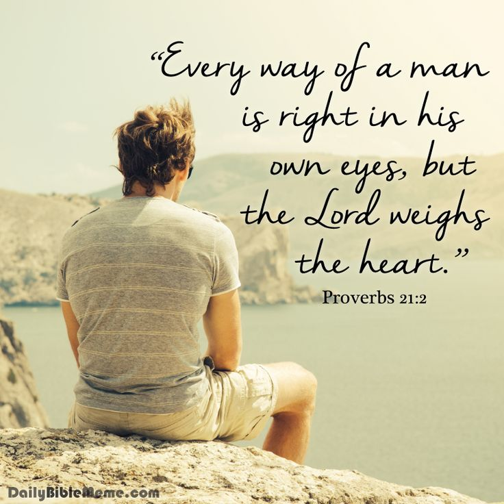 Proverbs 21 2 Quot Every Way Of A Man Is Right In His Own Eyes But The Lord Weighs The