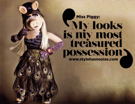 A little Miss Piggy talk... - Style has No size
