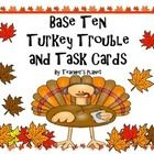 Base Ten Turkey Trouble and Task Cards! These fun cards can be used to play Base Ten Turkey Trouble, Task Cards, Scoot, or Read the Room.  Base Ten...