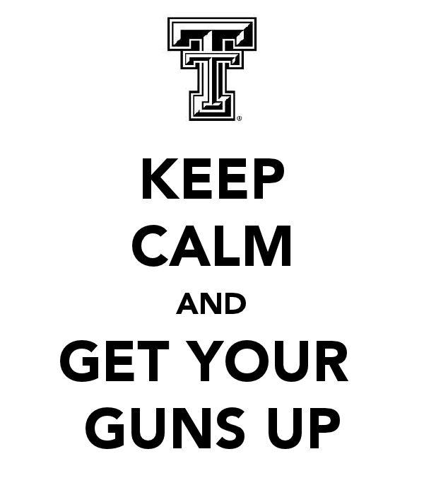 @ Marla Rhodes Keep calm and get your GUNS UP! #TexasTech