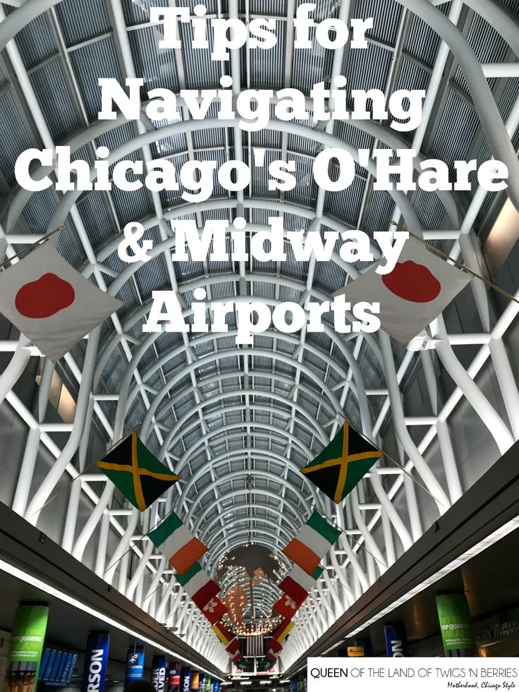 Tips for Navigating Chicago's Midway & O'Hare Airports - Queen of the Land of Twigs 'N Berries