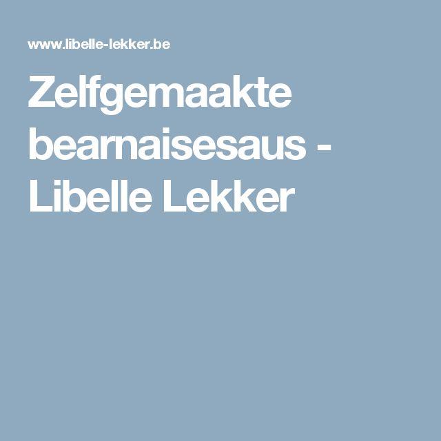 Zelfgemaakte bearnaisesaus -                         Libelle Lekker