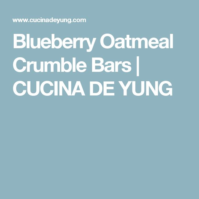 Blueberry Oatmeal Crumble Bars | CUCINA DE YUNG
