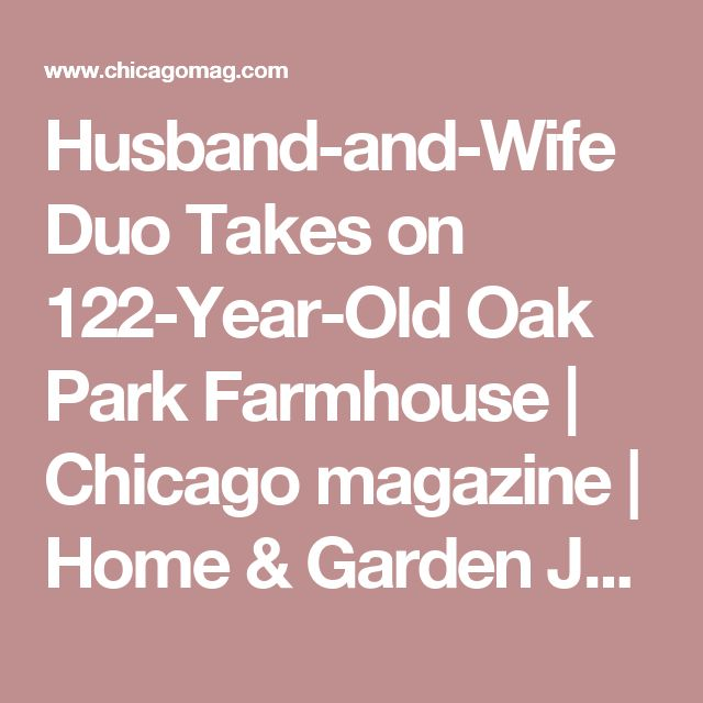 Husband-and-Wife Duo Takes on 122-Year-Old Oak Park Farmhouse | Chicago magazine | Home & Garden June 2017