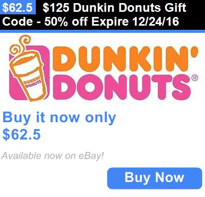 Coupons: $125 Dunkin Donuts Gift Code - 50% Off Expire 12/24/16 BUY IT NOW ONLY: $62.5