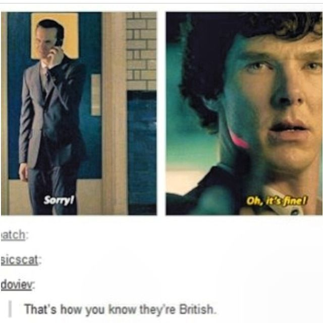 Manners, Brits have them. (or at least properly brought up people have them, no idea what happened to Moriarty)