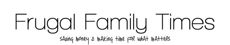 Frugal Family Times: A blog about saving money, organizing your home and time to have the family life you really want.