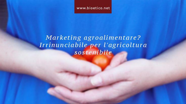 #agroalimentare: sempre più importante saper investire su nuove forme di #marketing! #bioeticonet