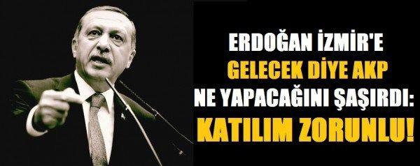 Erdoğan İzmir'e gelecek diye AKP ne yapacağını şaşırdı: Katılım zorunlu!