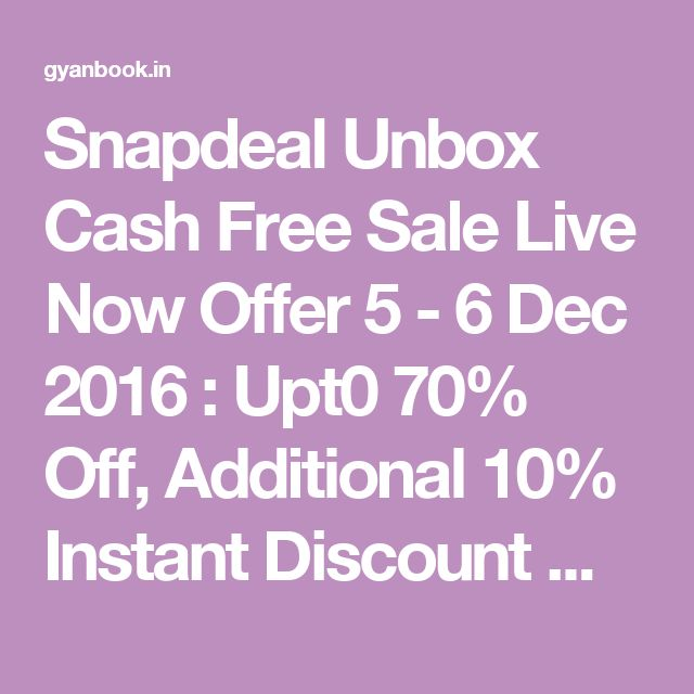 Snapdeal Unbox Cash Free Sale Live Now Offer 5 - 6 Dec 2016 : Upt0 70% Off, Additional 10% Instant Discount With state Bank Debit Cards