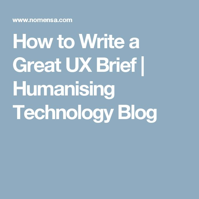 How to Write a Great UX Brief | Humanising Technology Blog