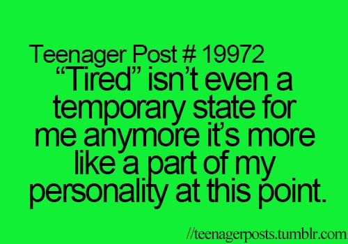 Relatable teenager post? Explain to me why exactly a teenager is so dang tired!