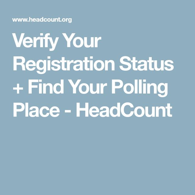 Verify Your Registration Status + Find Your Polling Place - HeadCount