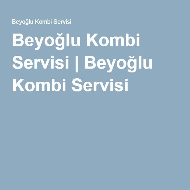 Beyoğlu Kombi Servisi | Beyoğlu Kombi Servisi