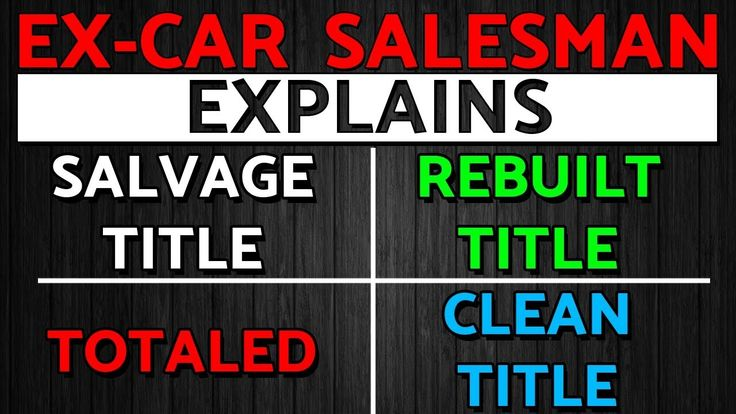 Salvage Vs Rebuilt Vs Clean Title What Do Car Titles Mean