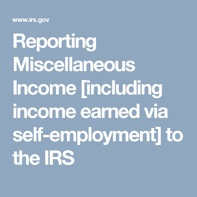 Reporting Miscellaneous Income [including income earned via self-employment] to the IRS