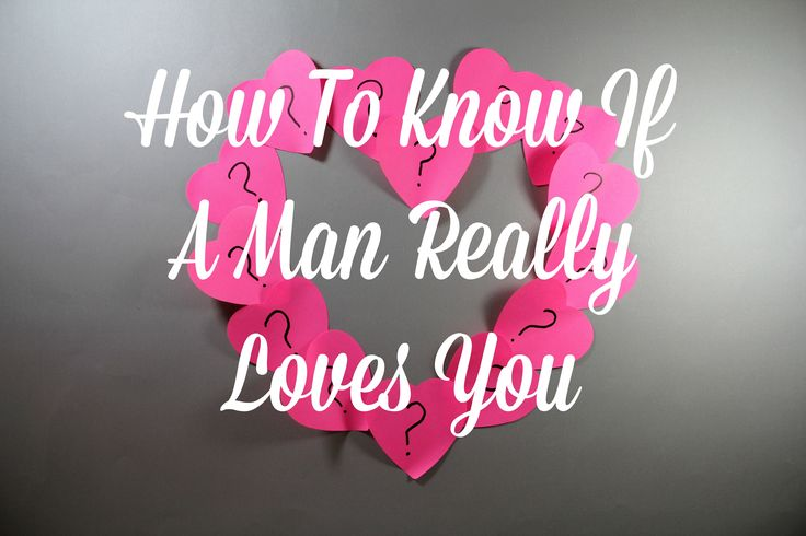 Sometimes it's hard to tell, especially if you don't know what signs to look for. So, how do you know if a man really loves you?