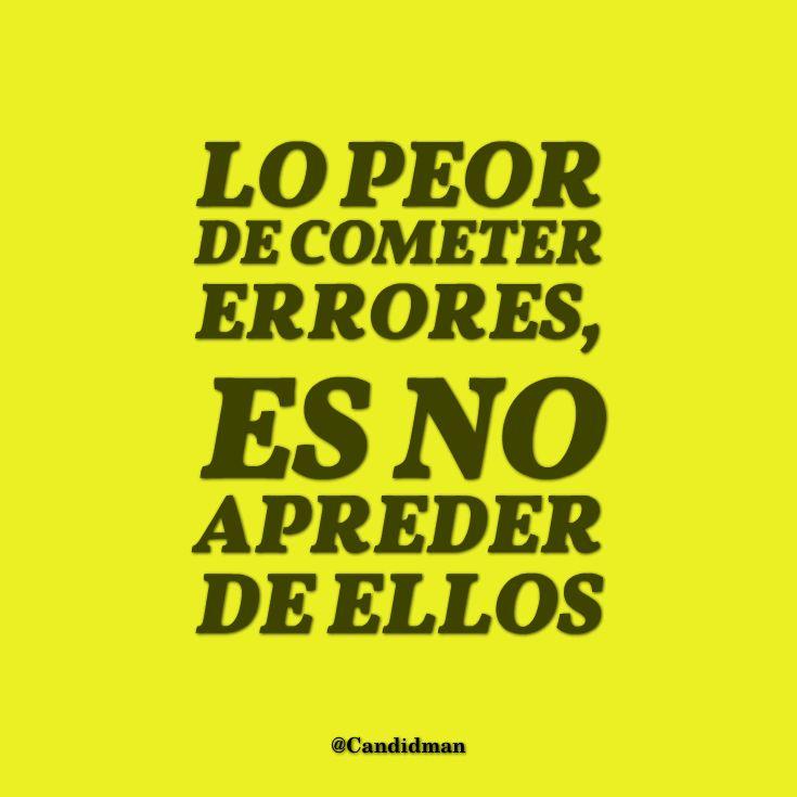 """""""Lo peor de cometer #Errores, es no aprender de ellos"""". @candidman #Frases #Motivacion"""